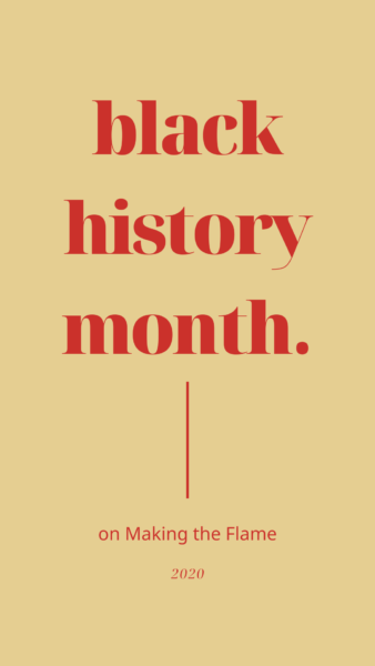 makingtheflame-black-history-month-2020